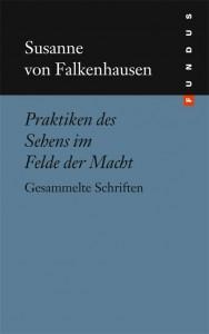 Susanne von Falkenhausen Praktiken des Sehens im Felde der Macht. Gesammelte Schriften